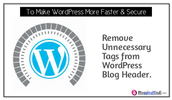 WordPress Header Se Unnecessary Tags Kaise Remove Kare [Better Speed & Security Ke Liye]