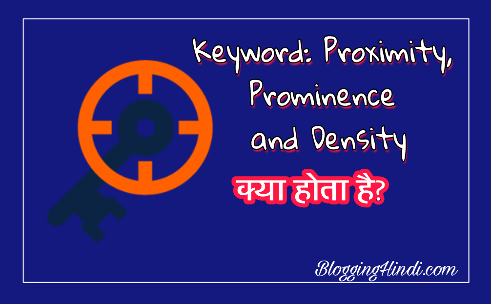 Keyword Density, Prominence, Proximity kya hai seo guide