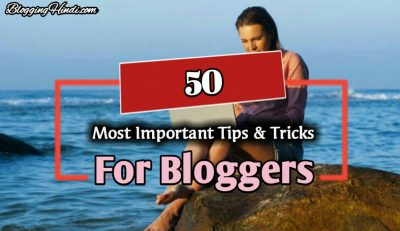 Bloggers Ke Liye 50 Important Tips & Tricks [Hindi]