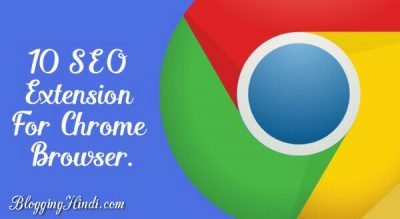 Chrome Browser Ke Liye Top 10 Free SEO Extension [For Every Blogger]